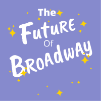 The future of Broadway